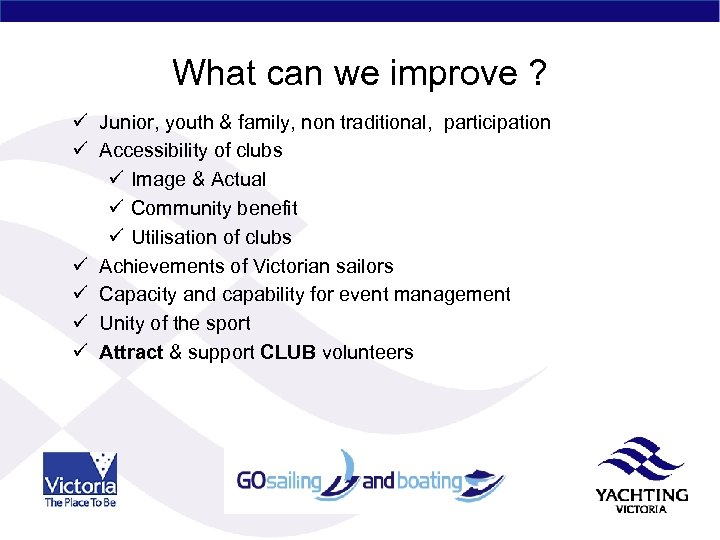 What can we improve ? ü Junior, youth & family, non traditional, participation ü