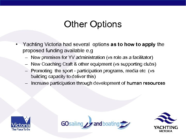 Other Options • Yachting Victoria had several options as to how to apply the