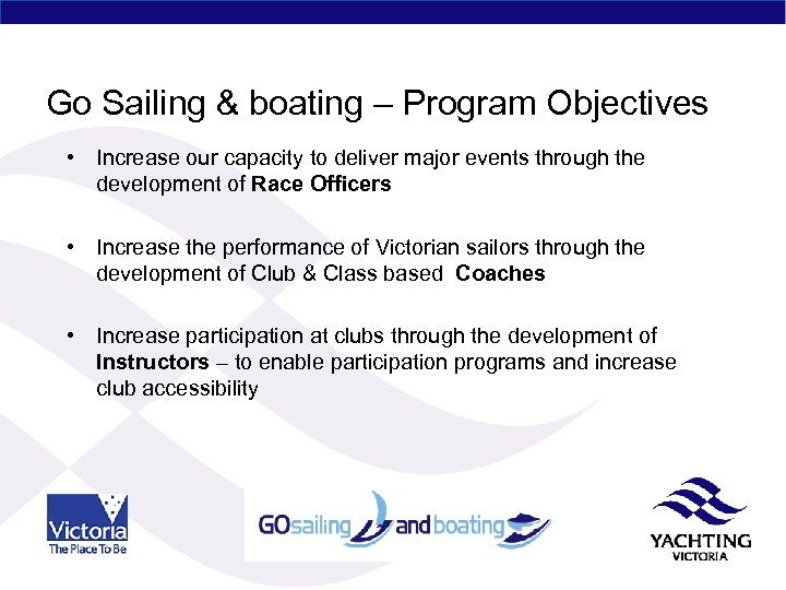 Go Sailing & boating – Program Objectives • Increase our capacity to deliver major