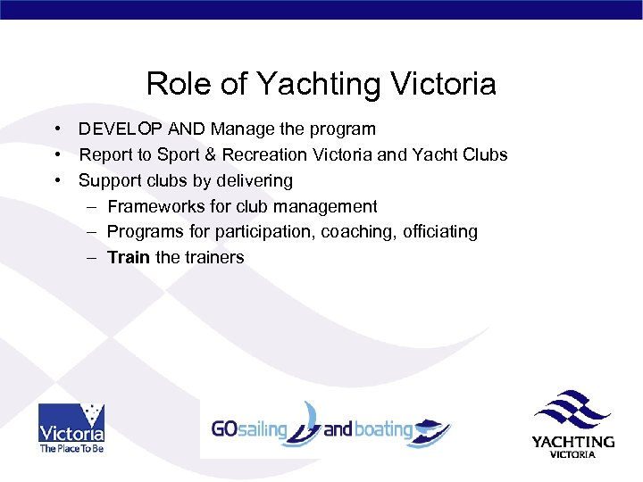Role of Yachting Victoria • DEVELOP AND Manage the program • Report to Sport