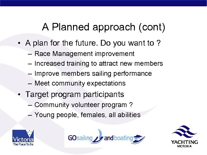 A Planned approach (cont) • A plan for the future. Do you want to