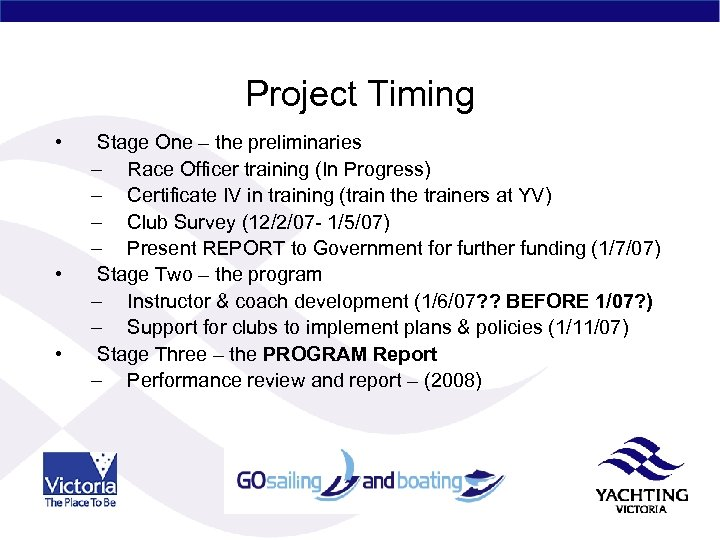 Project Timing • • • Stage One – the preliminaries – Race Officer training