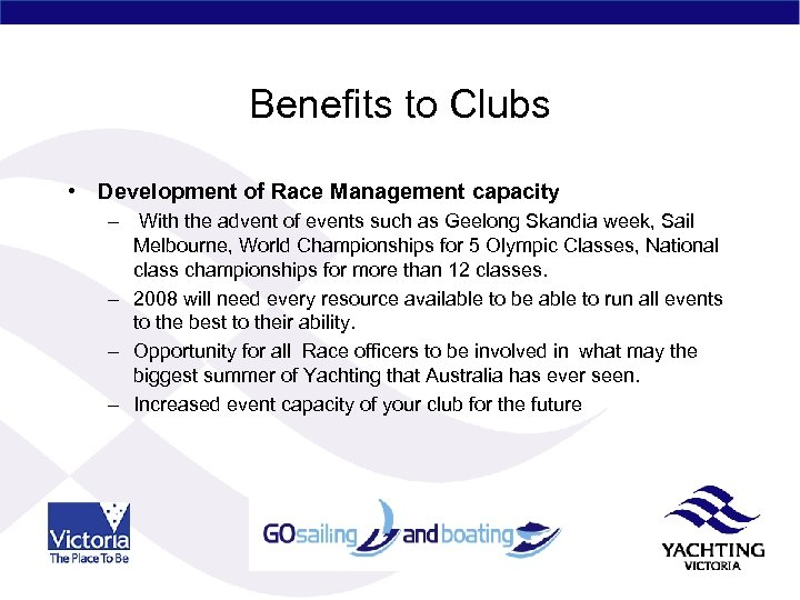 Benefits to Clubs • Development of Race Management capacity – With the advent of