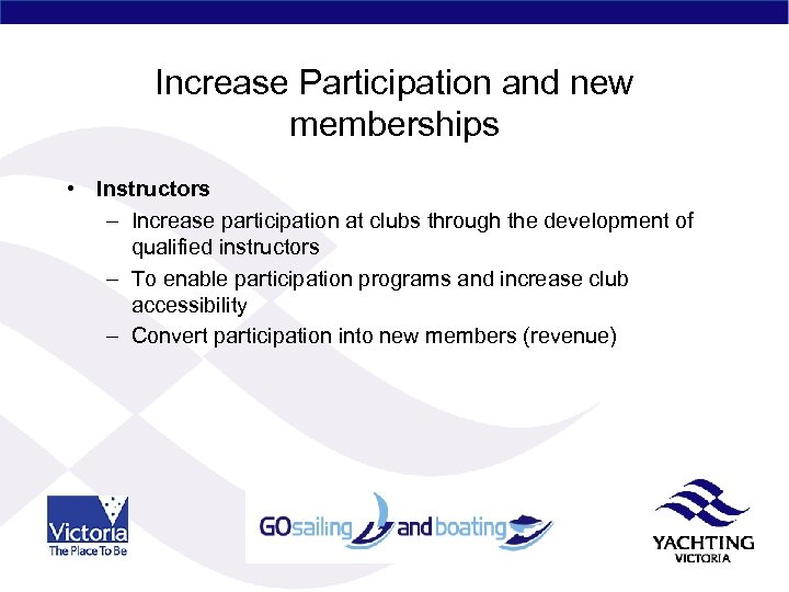 Increase Participation and new memberships • Instructors – Increase participation at clubs through the