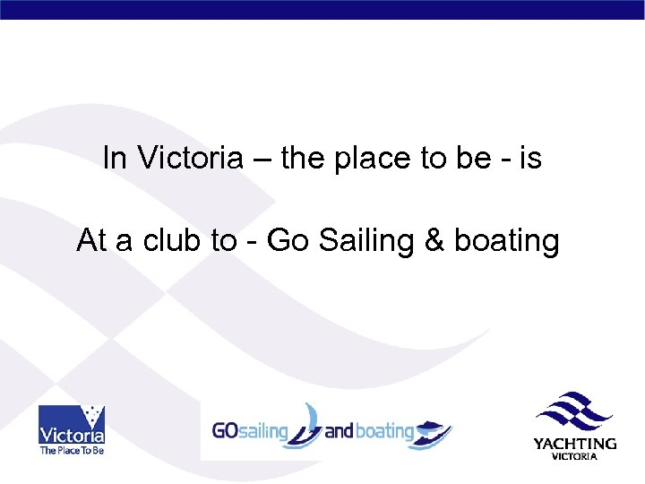 In Victoria – the place to be - is At a club to -