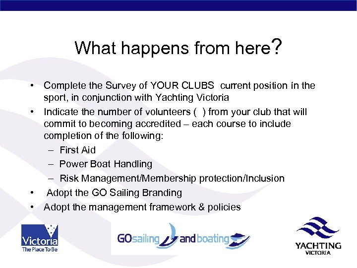 What happens from here? • Complete the Survey of YOUR CLUBS current position ín