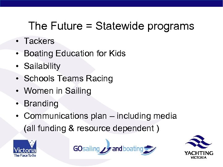The Future = Statewide programs • • Tackers Boating Education for Kids Sailability Schools