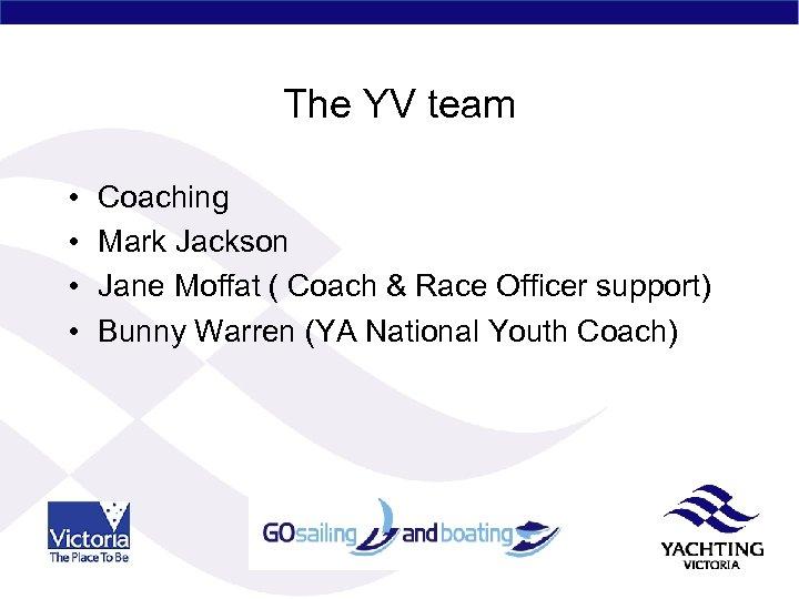 The YV team • • Coaching Mark Jackson Jane Moffat ( Coach & Race