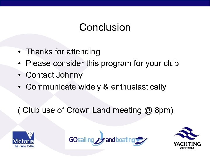 Conclusion • • Thanks for attending Please consider this program for your club Contact