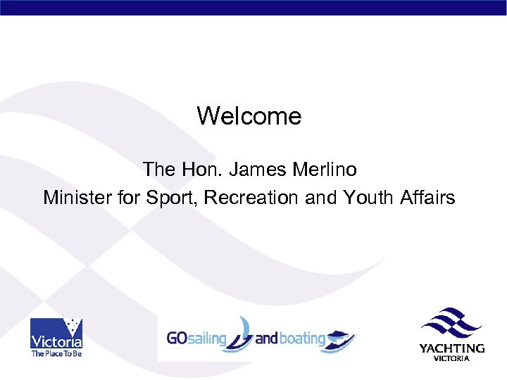 Welcome The Hon. James Merlino Minister for Sport, Recreation and Youth Affairs