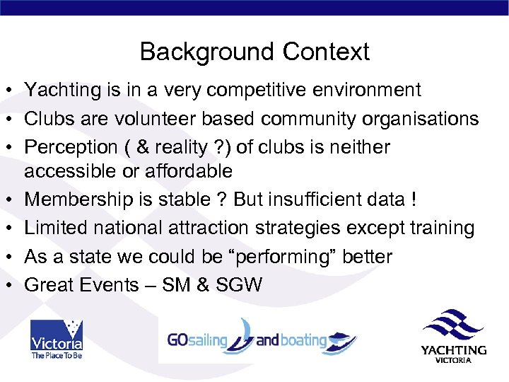 Background Context • Yachting is in a very competitive environment • Clubs are volunteer