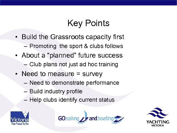 Key Points • Build the Grassroots capacity first – Promoting the sport & clubs