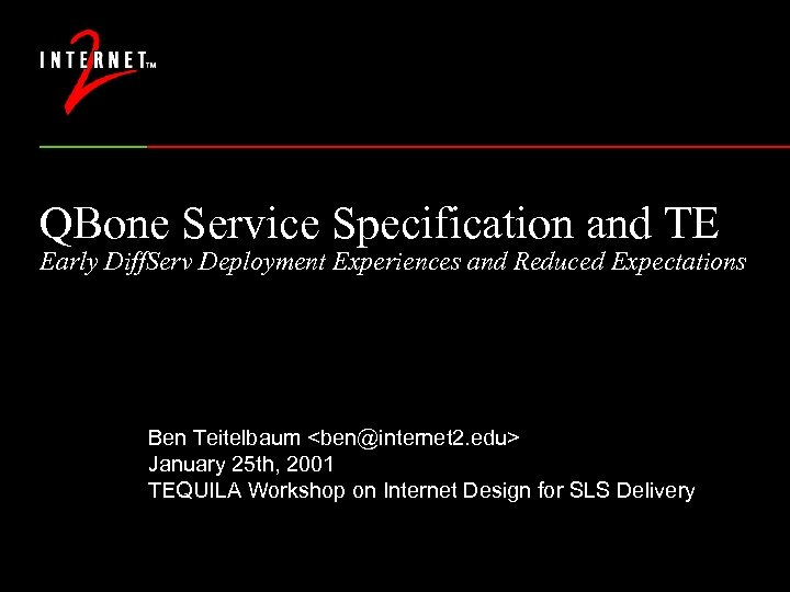 QBone Service Specification and TE Early Diff. Serv Deployment Experiences and Reduced Expectations Ben