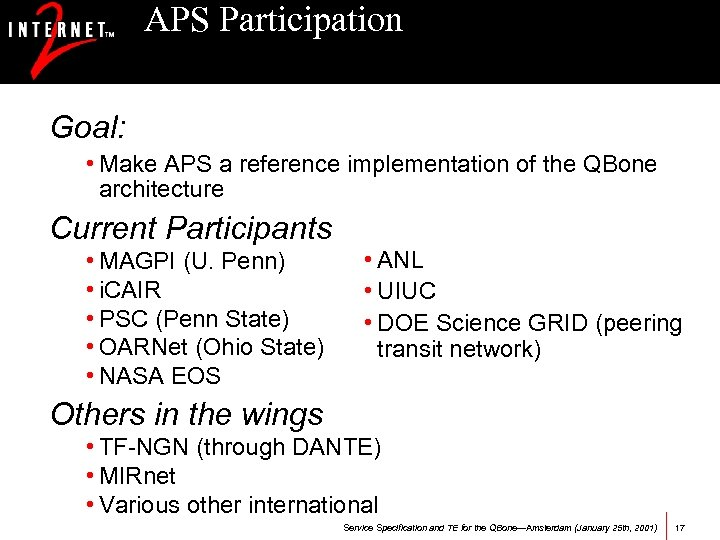 APS Participation Goal: • Make APS a reference implementation of the QBone architecture Current