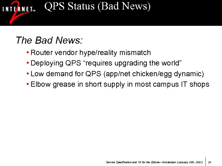 QPS Status (Bad News) The Bad News: • Router vendor hype/reality mismatch • Deploying