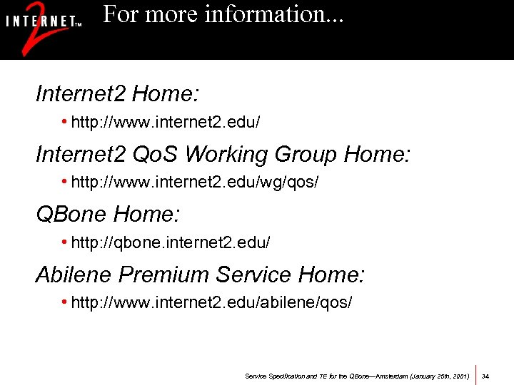 For more information. . . Internet 2 Home: • http: //www. internet 2. edu/