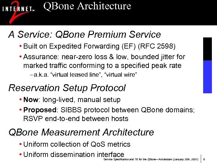 QBone Architecture A Service: QBone Premium Service • Built on Expedited Forwarding (EF) (RFC