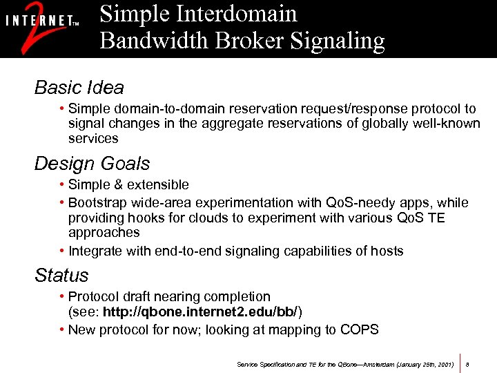 Simple Interdomain Bandwidth Broker Signaling (SIBBS) Basic Idea • Simple domain-to-domain reservation request/response protocol