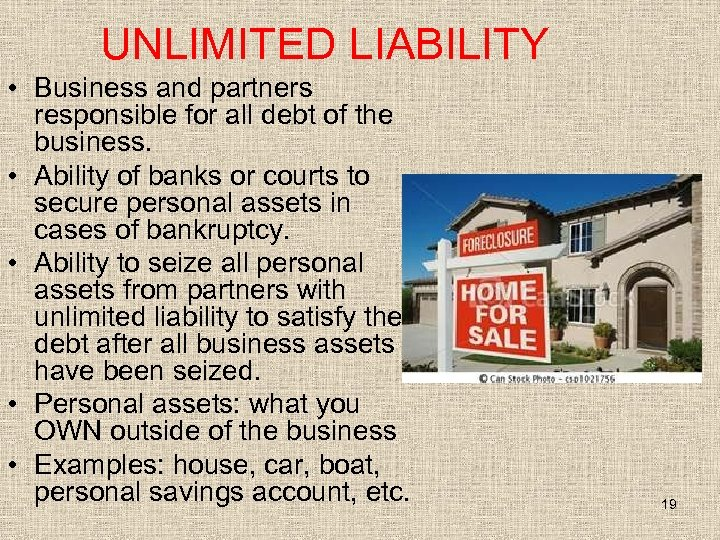 UNLIMITED LIABILITY • Business and partners responsible for all debt of the business. •
