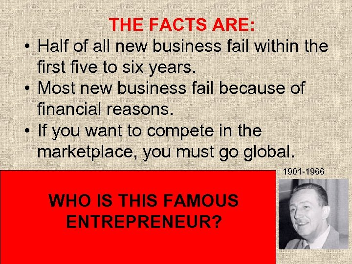 THE FACTS ARE: • Half of all new business fail within the first five