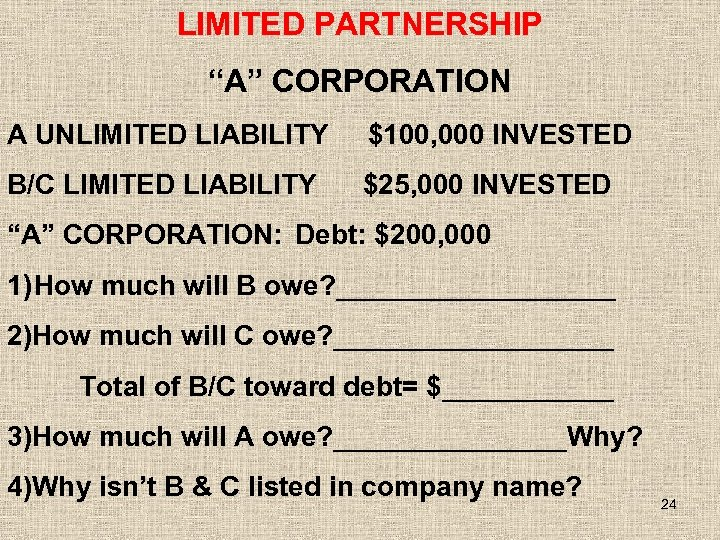"LIMITED PARTNERSHIP ""A"" CORPORATION A UNLIMITED LIABILITY $100, 000 INVESTED B/C LIMITED LIABILITY $25,"