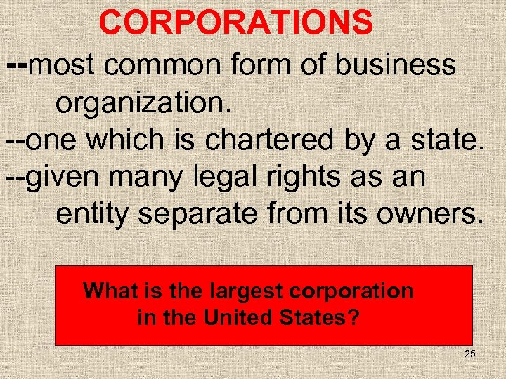 CORPORATIONS --most common form of business organization. --one which is chartered by a