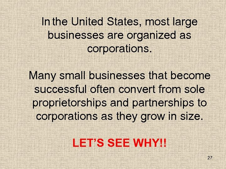 In the United States, most large businesses are organized as corporations. Many small businesses