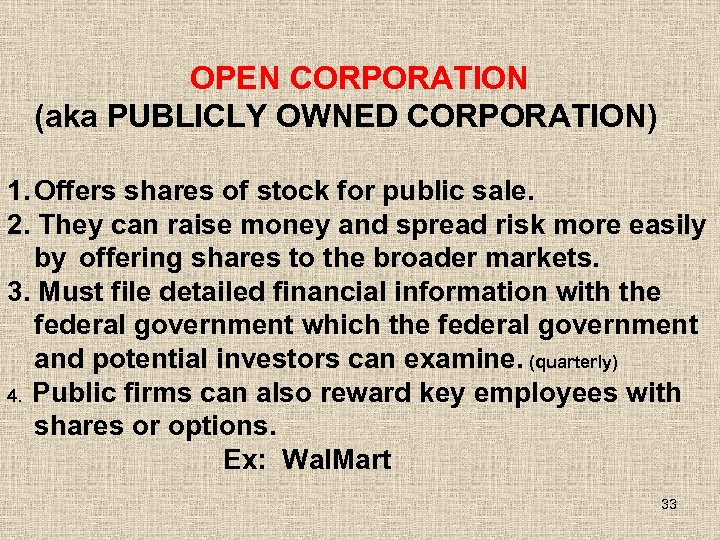 OPEN CORPORATION (aka PUBLICLY OWNED CORPORATION) 1. Offers shares of stock for public sale.