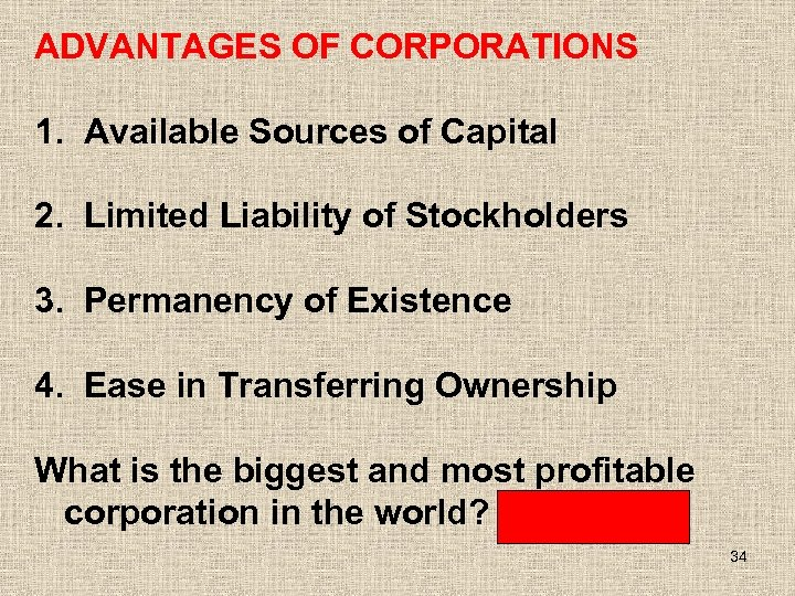 ADVANTAGES OF CORPORATIONS 1. Available Sources of Capital 2. Limited Liability of Stockholders 3.