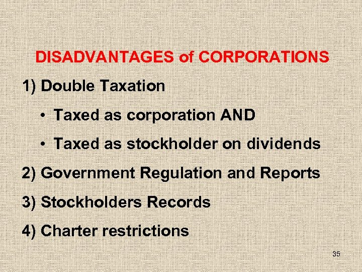 DISADVANTAGES of CORPORATIONS 1) Double Taxation • Taxed as corporation AND • Taxed as