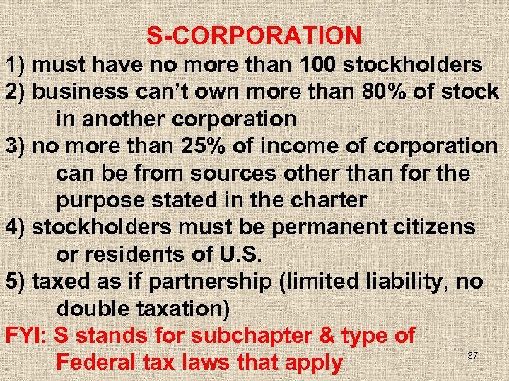S-CORPORATION 1) must have no more than 100 stockholders 2) business can't own more
