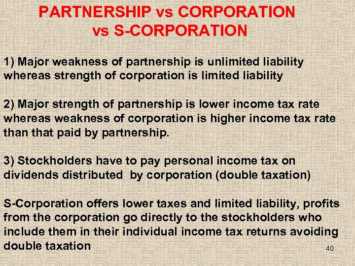 PARTNERSHIP vs CORPORATION vs S-CORPORATION 1) Major weakness of partnership is unlimited liability
