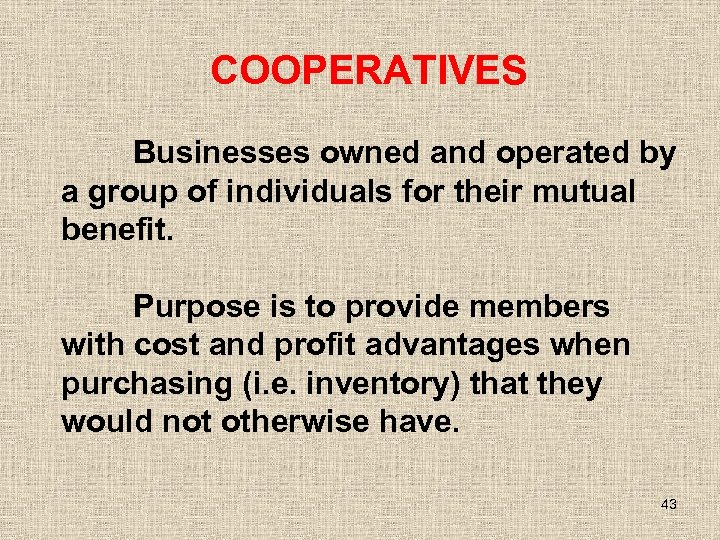 COOPERATIVES Businesses owned and operated by a group of individuals for their mutual benefit.