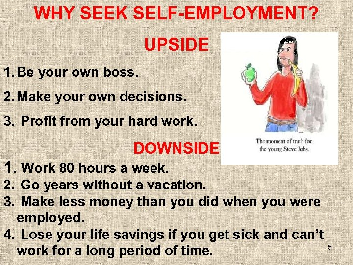 WHY SEEK SELF-EMPLOYMENT? UPSIDE 1. Be your own boss. 2. Make your own decisions.