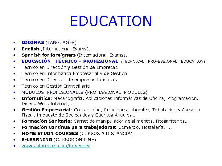 EDUCATION • • • • IDIOMAS (LANGUAGES) English (International Exams). Spanish foreigners (Internacional Exams).