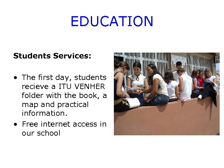 EDUCATION Students Services: • The first day, students recieve a ITU VENHER folder with