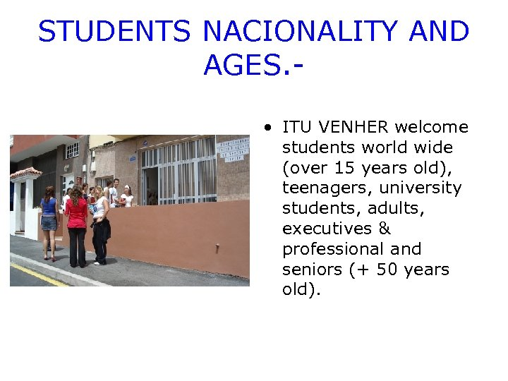 STUDENTS NACIONALITY AND AGES. • ITU VENHER welcome students world wide (over 15 years