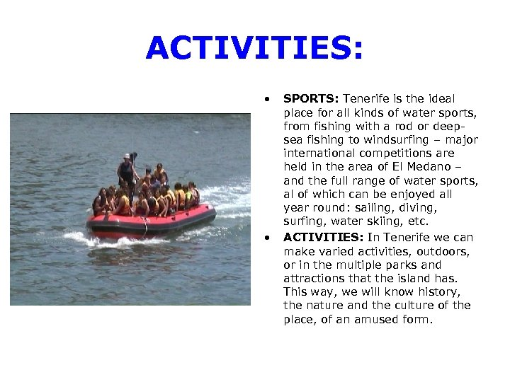 ACTIVITIES: • • SPORTS: Tenerife is the ideal place for all kinds of water