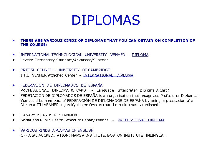 DIPLOMAS • THERE ARE VARIOUS KINDS OF DIPLOMAS THAT YOU CAN OBTAIN ON COMPLETION