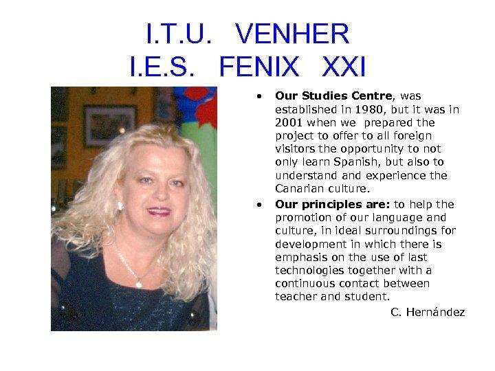 I. T. U. VENHER I. E. S. FENIX XXI • • Our Studies Centre,