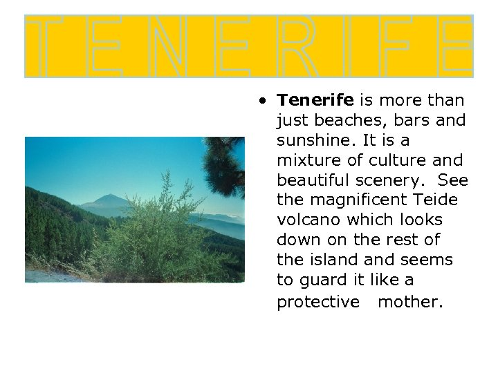 • Tenerife is more than just beaches, bars and sunshine. It is a