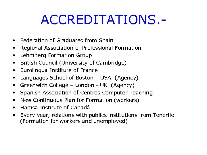 ACCREDITATIONS. • • • Federation of Graduates from Spain Regional Association of Professional Formation