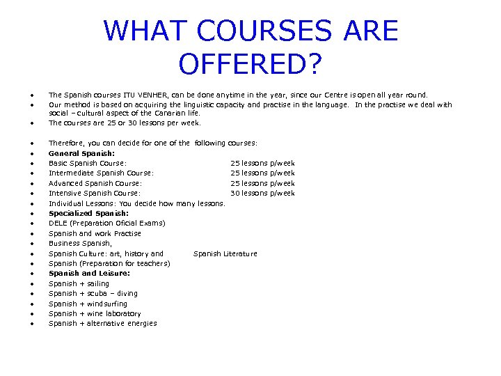 WHAT COURSES ARE OFFERED? • • • The Spanish courses ITU VENHER, can be