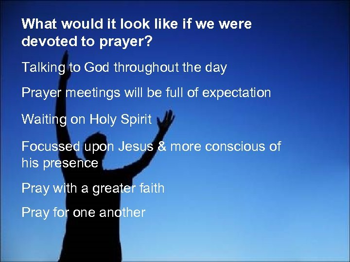 What would it look like if we were devoted to prayer? Talking to God