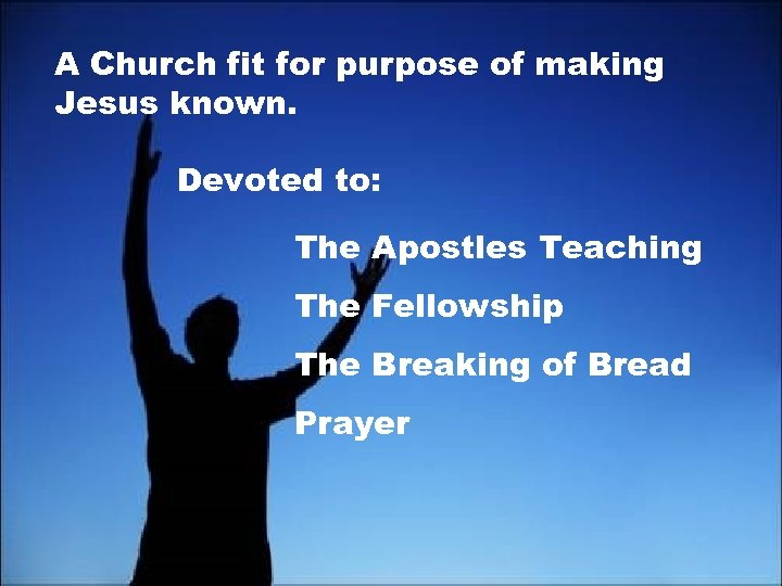 A Church fit for purpose of making Jesus known. Devoted to: The Apostles Teaching
