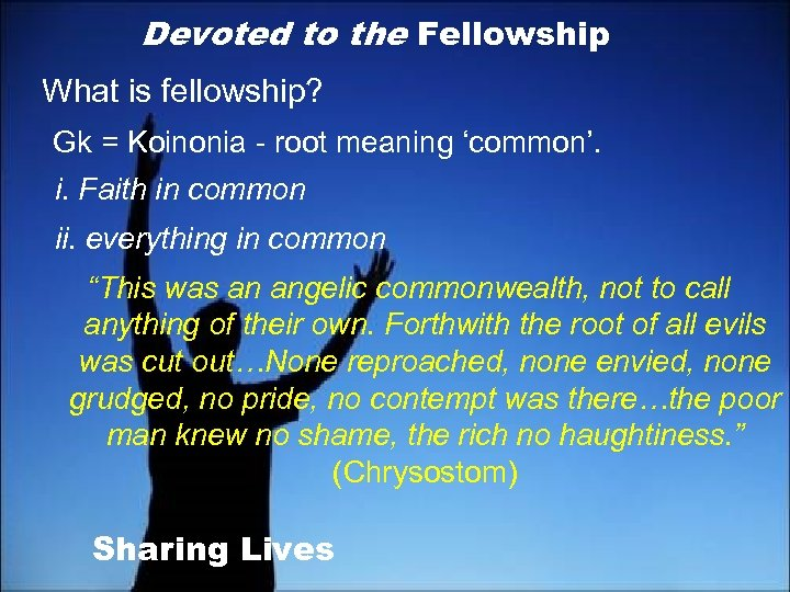 Devoted to the Fellowship What is fellowship? Gk = Koinonia - root meaning 'common'.
