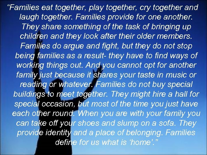 """""""Families eat together, play together, cry together and laugh together. Families provide for one"""
