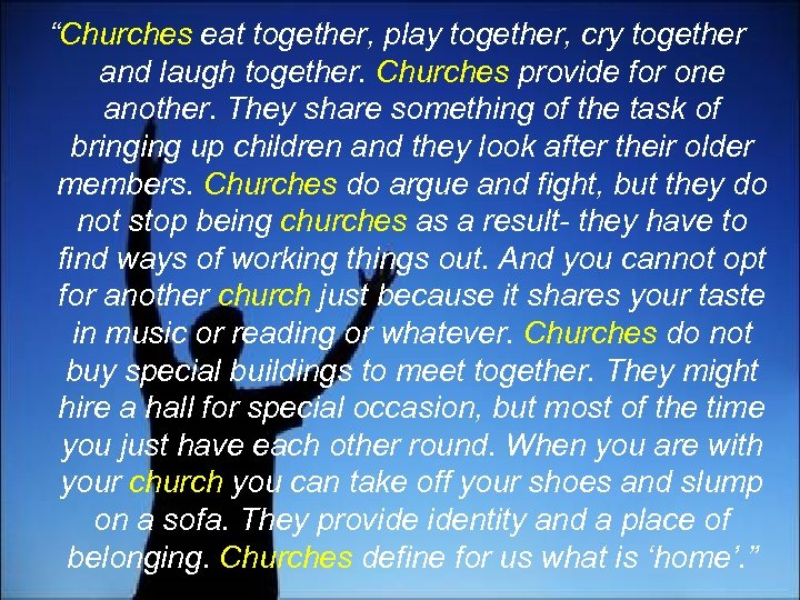 """""""Churches eat together, play together, cry together and laugh together. Churches provide for one"""