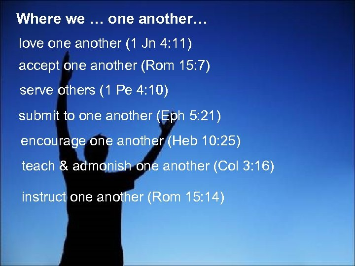 Where we … one another… love one another (1 Jn 4: 11) accept one