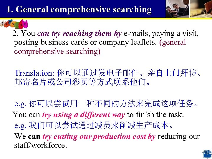 1. General comprehensive searching 2. You can try reaching them by e-mails, paying a